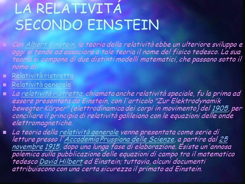 LA RELATIVITÁ SECONDO EINSTEIN Con Albert EinsteinEinstein, la teoria della relativit à ebbe un ulteriore sviluppo e oggi si tende ad associare a tale