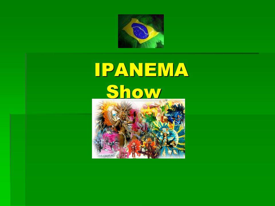 IPANEMA Show IPANEMA Show