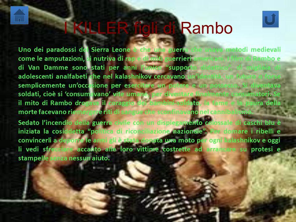 I KILLER figli di Rambo Uno dei paradossi del Sierra Leone è che una guerra che usava metodi medievali come le amputazioni, si nutriva di rap e di mit