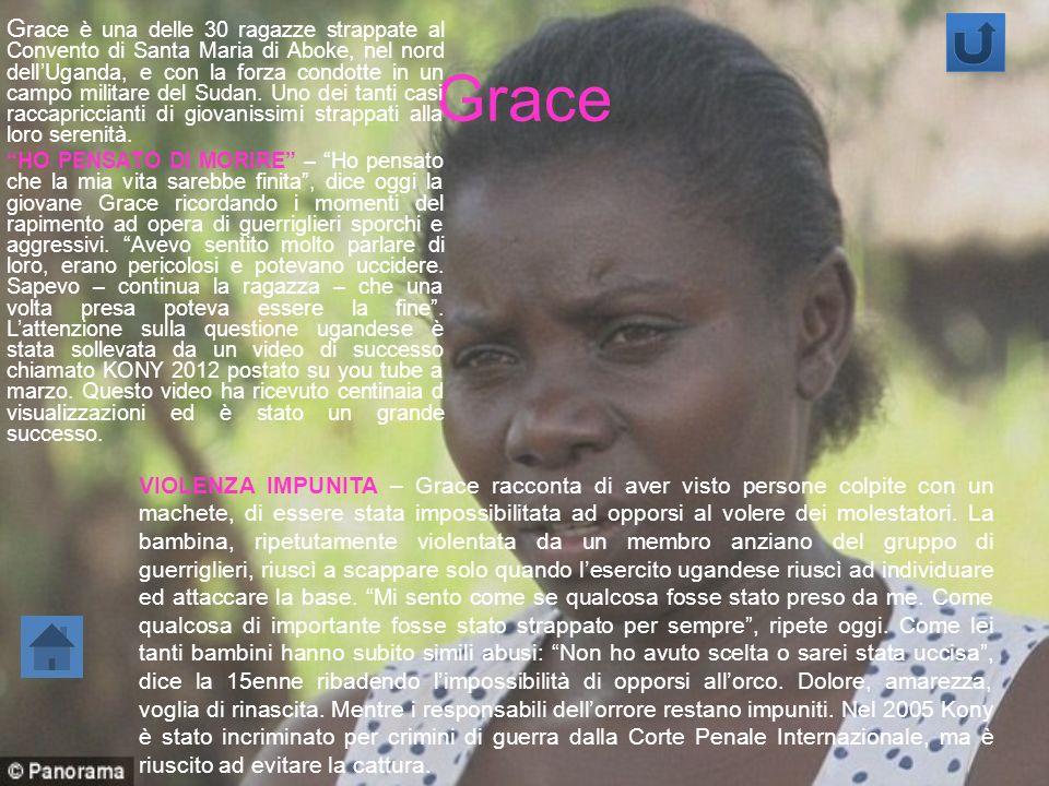 G race è una delle 30 ragazze strappate al Convento di Santa Maria di Aboke, nel nord dellUganda, e con la forza condotte in un campo militare del Sud