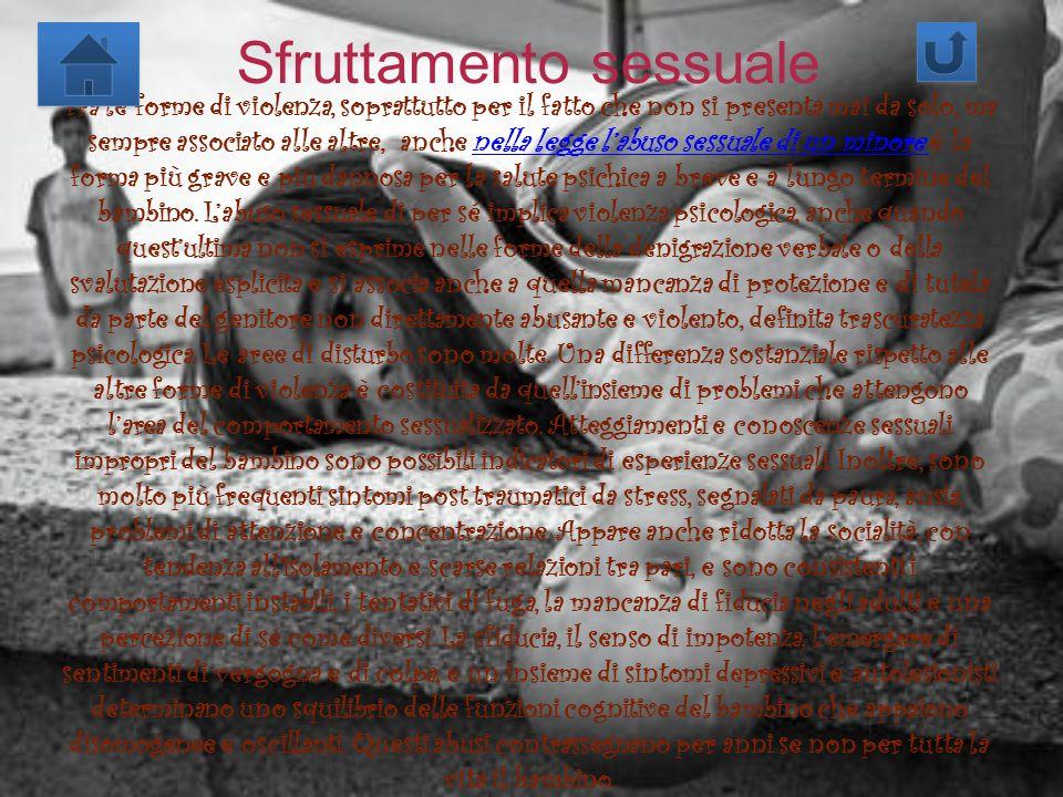 Sfruttamento sessuale Tra le forme di violenza, soprattutto per il fatto che non si presenta mai da solo, ma sempre associato alle altre, anche nella