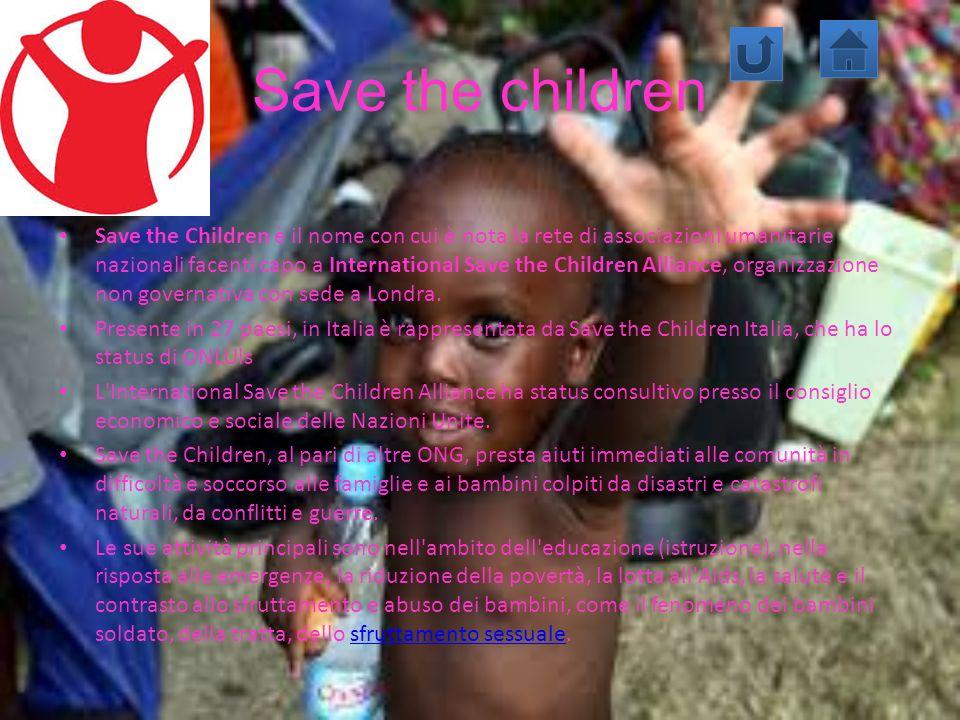 Save the children Save the Children è il nome con cui è nota la rete di associazioni umanitarie nazionali facenti capo a International Save the Childr