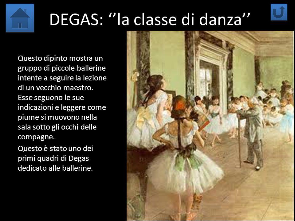 DEGAS: la classe di danza Questo dipinto mostra un gruppo di piccole ballerine intente a seguire la lezione di un vecchio maestro. Esse seguono le sue