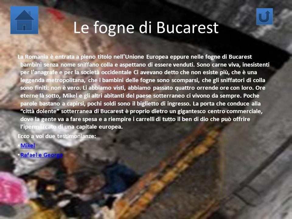 Le fogne di Bucarest La Romania è entrata a pieno titolo nellUnione Europea eppure nelle fogne di Bucarest bambini senza nome sniffano colla e aspetta