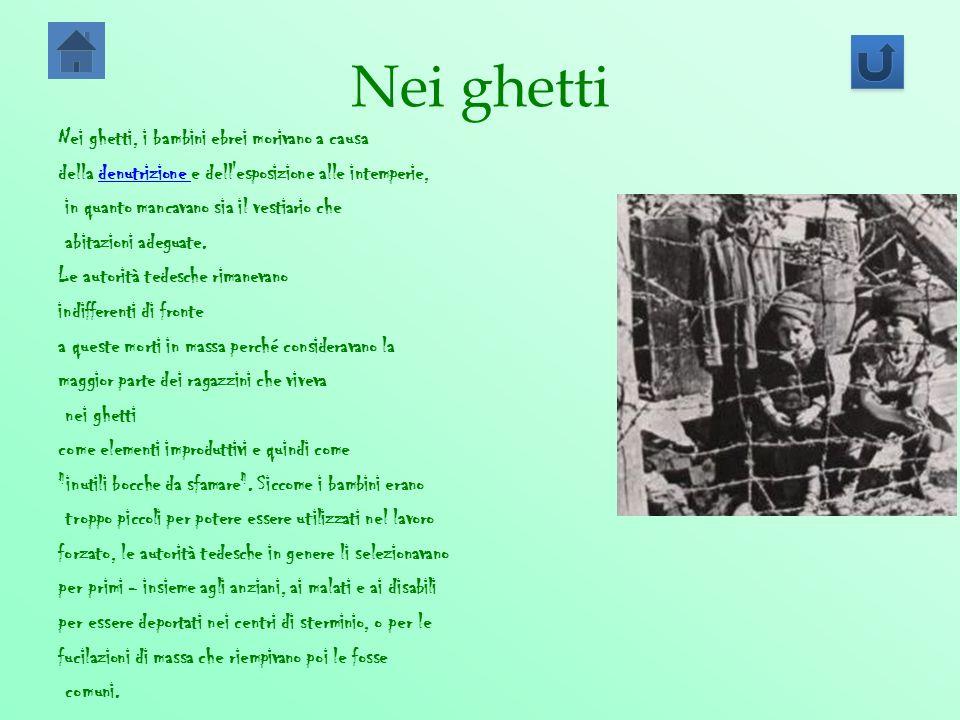 Nei ghetti Nei ghetti, i bambini ebrei morivano a causa della denutrizione e dell'esposizione alle intemperie,denutrizione in quanto mancavano sia il