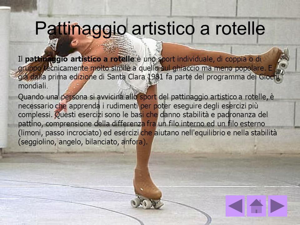 Pattinaggio artistico a rotelle Il pattinaggio artistico a rotelle è uno sport individuale, di coppia o di gruppo tecnicamente molto simile a quello s