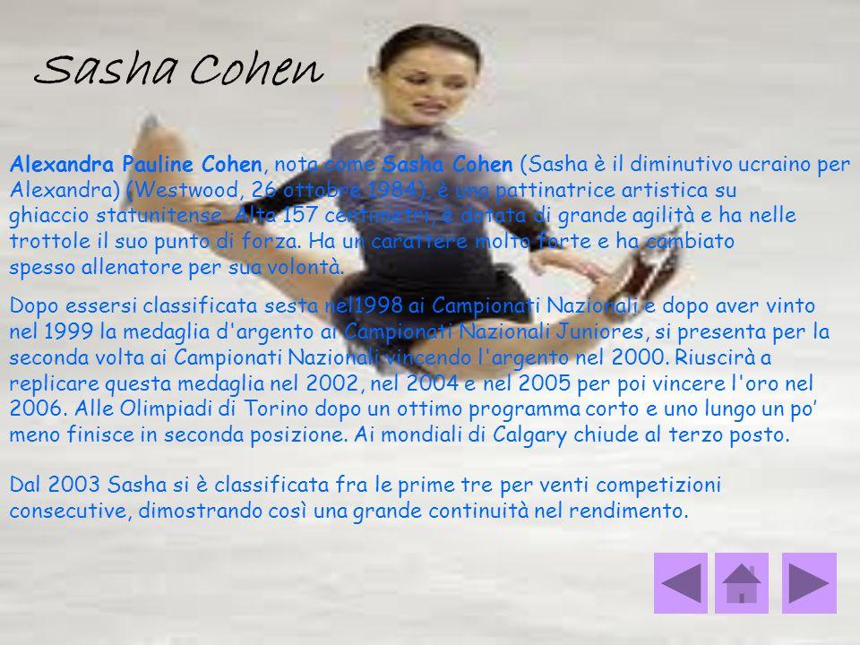 Sasha Cohen Alexandra Pauline Cohen, nota come Sasha Cohen (Sasha è il diminutivo ucraino per Alexandra) (Westwood, 26 ottobre 1984), è una pattinatri