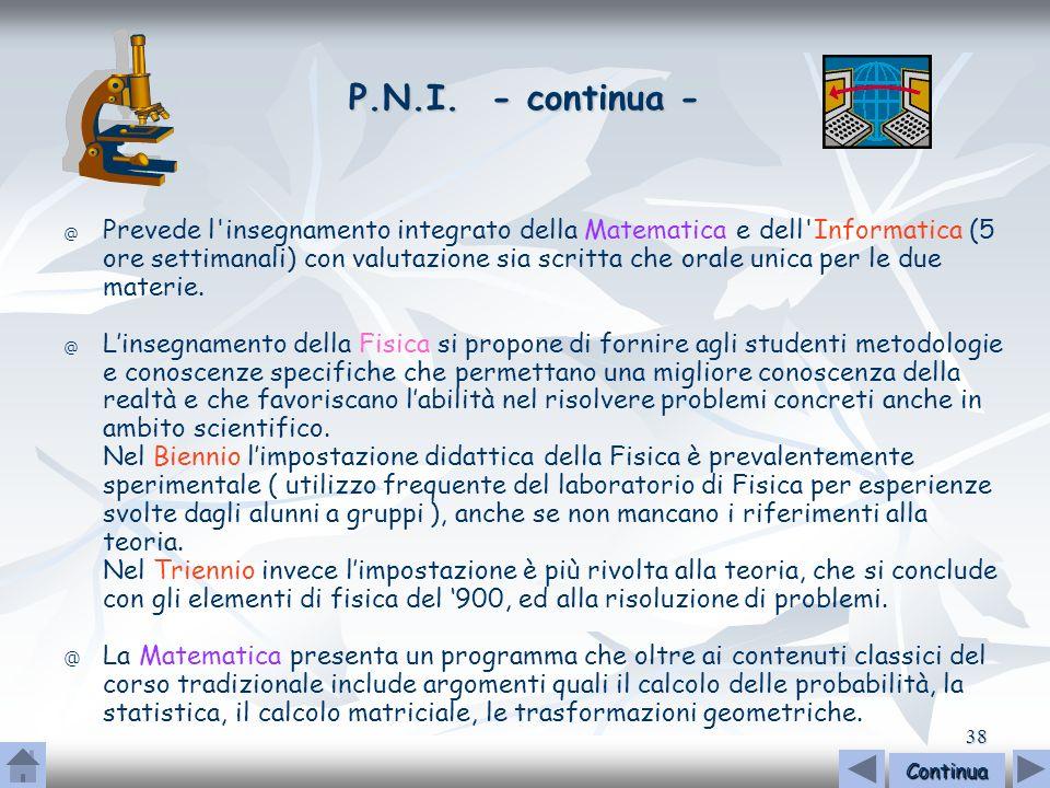 38 P.N.I. - continua - @ @ Prevede l'insegnamento integrato della Matematica e dell'Informatica (5 ore settimanali) con valutazione sia scritta che or