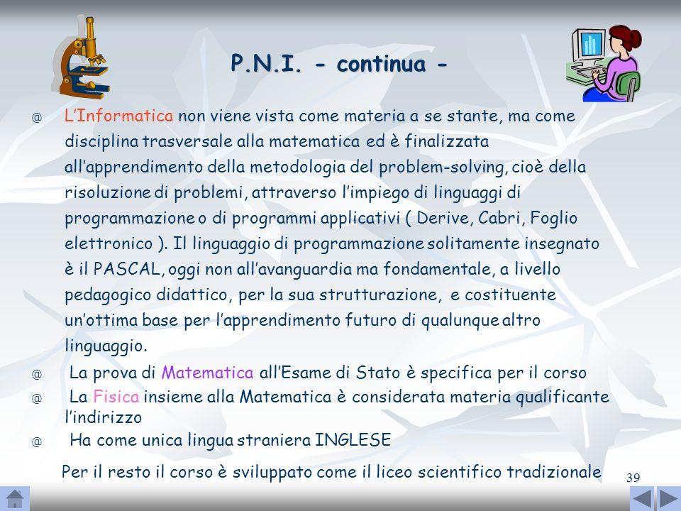 39 P.N.I. - continua - @ LInformatica non viene vista come materia a se stante, ma come disciplina trasversale alla matematica ed è finalizzata allapp