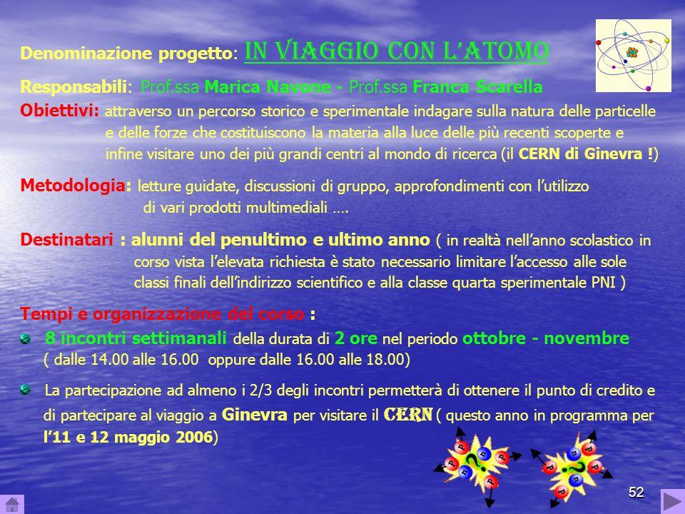 52 Denominazione progetto: IN VIAGGIO CON LATOMO Responsabili: Prof.ssa Marica Navone - Prof.ssa Franca Scarella Obiettivi: attraverso un percorso sto