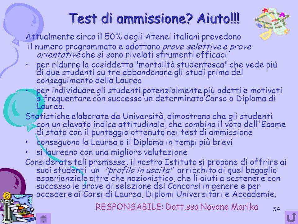 54 Test di ammissione? Aiuto!!! Attualmente circa il 50% degli Atenei italiani prevedono il numero programmato e adottano prove selettive e prove orie
