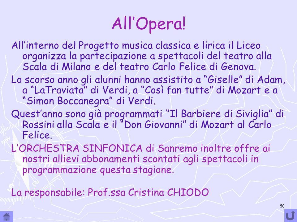 56 AllOpera! Allinterno del Progetto musica classica e lirica il Liceo organizza la partecipazione a spettacoli del teatro alla Scala di Milano e del