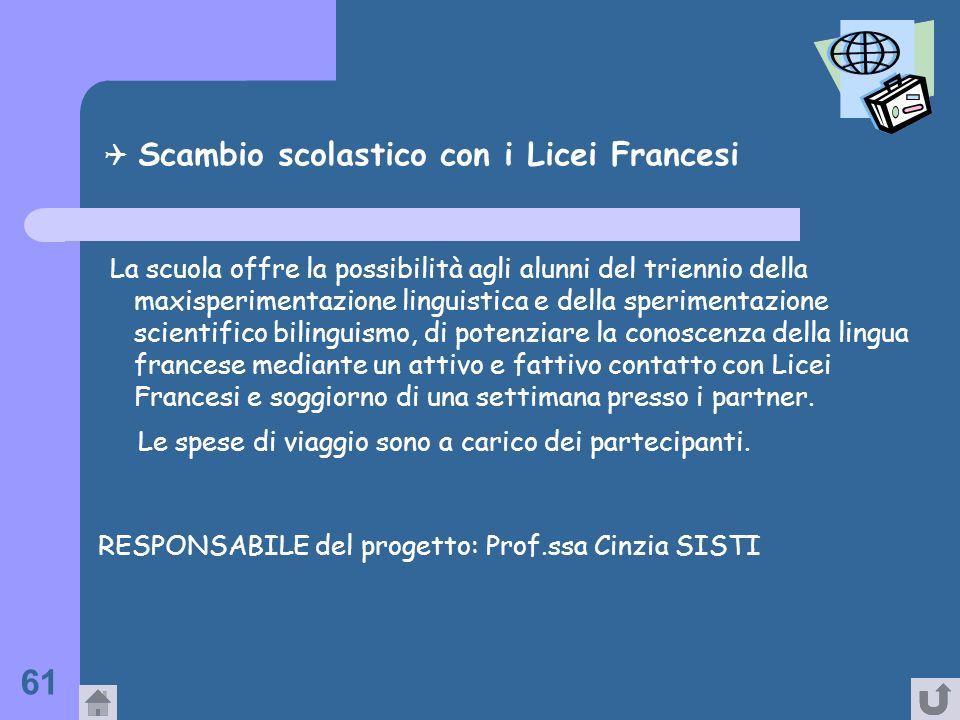 61 Scambio scolastico con i Licei Francesi La scuola offre la possibilità agli alunni del triennio della maxisperimentazione linguistica e della speri