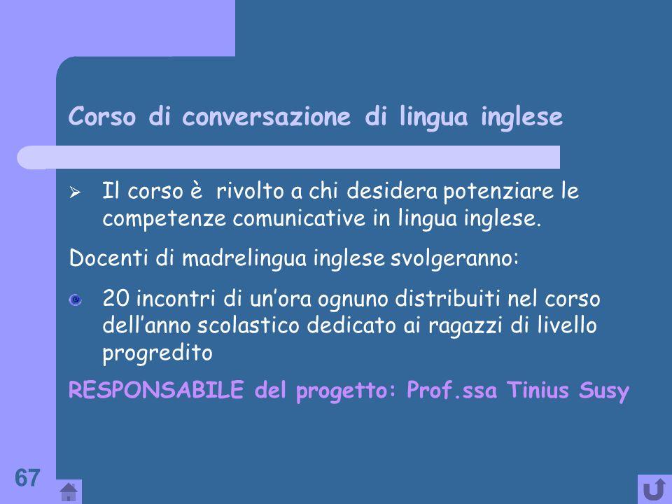 67 Corso di conversazione di lingua inglese Il corso è rivolto a chi desidera potenziare le competenze comunicative in lingua inglese. Docenti di madr