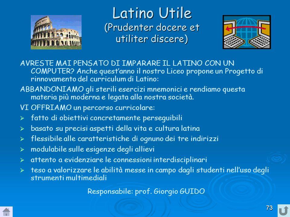 73 Latino Utile (Prudenter docere et utiliter discere) AVRESTE MAI PENSATO DI IMPARARE IL LATINO CON UN COMPUTER? Anche questanno il nostro Liceo prop