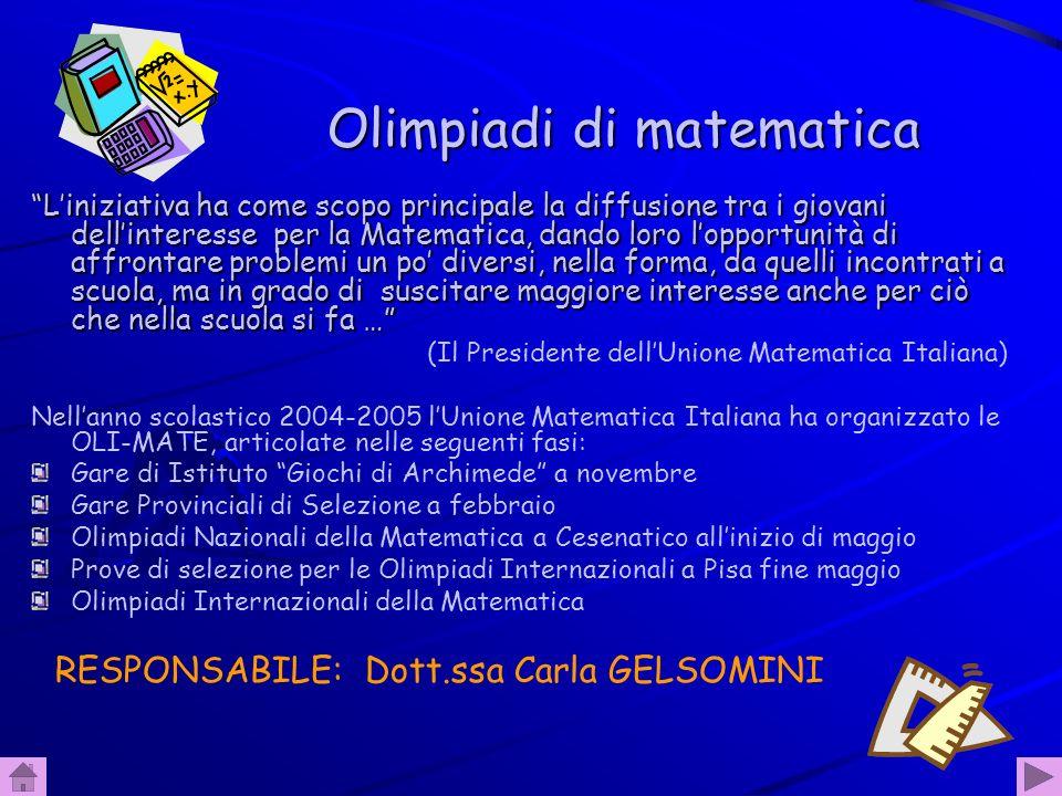 77 Olimpiadi di matematica Liniziativa ha come scopo principale la diffusione tra i giovani dellinteresse per la Matematica, dando loro lopportunità d
