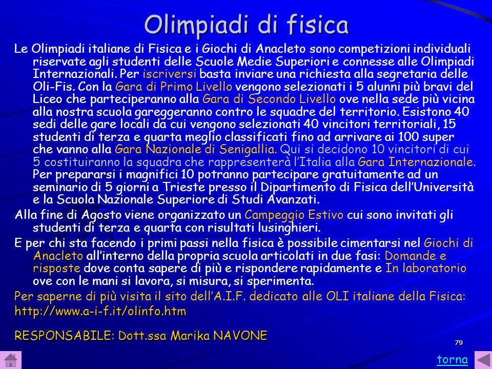 79 Olimpiadi di fisica Le Olimpiadi italiane di Fisica e i Giochi di Anacleto sono competizioni individuali riservate agli studenti delle Scuole Medie