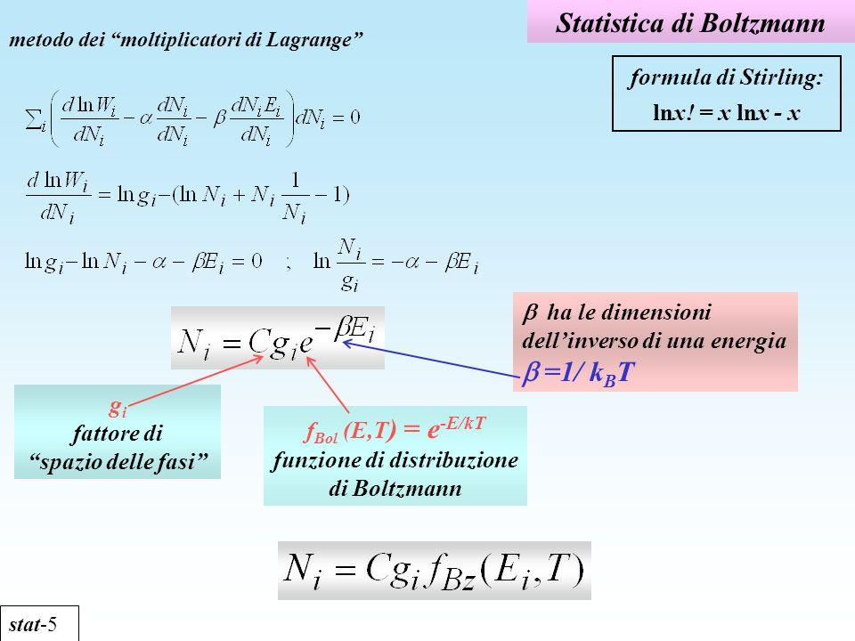 Statistica di Boltzmann stat-5 metodo dei moltiplicatori di Lagrange formula di Stirling: lnx! = x lnx - x ha le dimensioni dellinverso di una energia