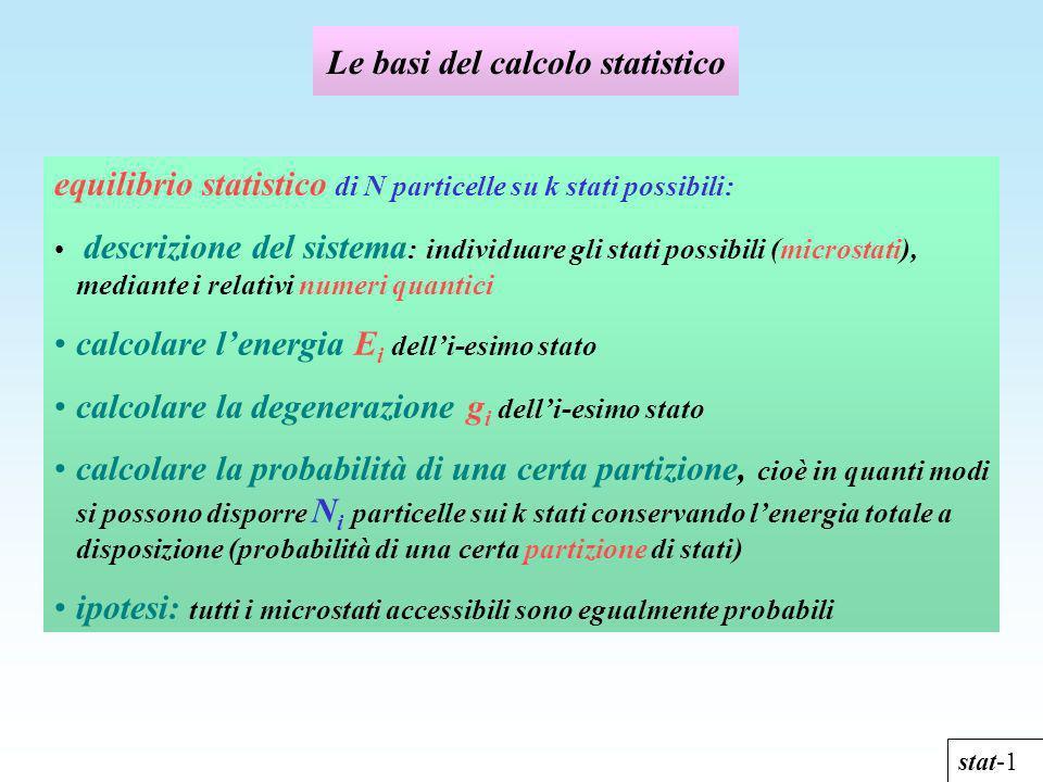 Le basi del calcolo statistico stat-1 equilibrio statistico di N particelle su k stati possibili: descrizione del sistema : individuare gli stati poss