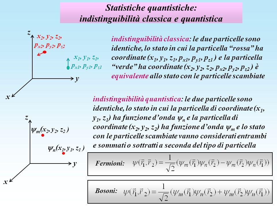 Statistiche quantistiche: indistinguibilità classica e quantistica indistinguibilità classica: le due particelle sono identiche, lo stato in cui la pa