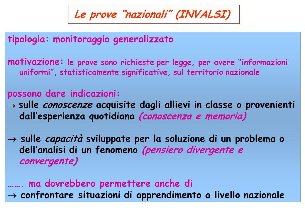 Le prove nazionali (INVALSI) tipologia: monitoraggio generalizzato motivazione: le prove sono richieste per legge, per avere informazioni uniformi, st