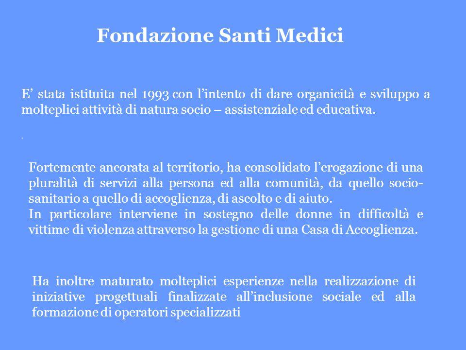 Fondazione Santi Medici E stata istituita nel 1993 con lintento di dare organicità e sviluppo a molteplici attività di natura socio – assistenziale ed educativa..