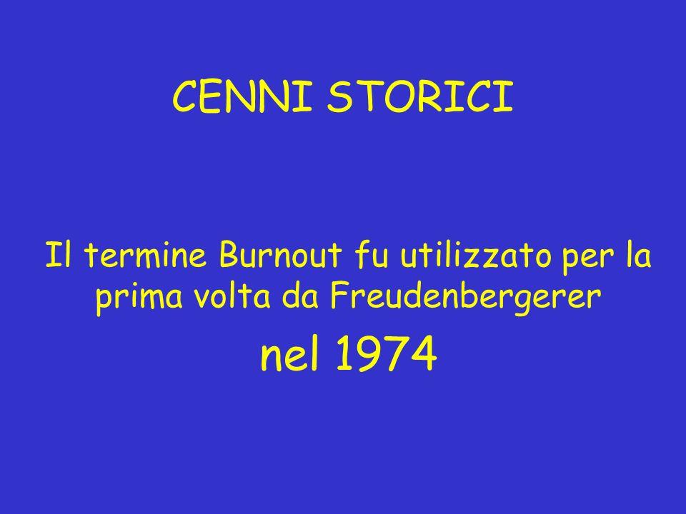 CENNI STORICI Il termine Burnout fu utilizzato per la prima volta da Freudenbergerer nel 1974