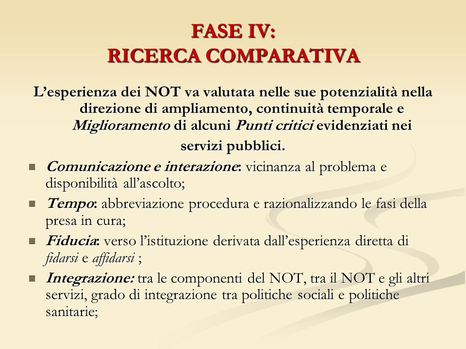 FASE IV: RICERCA COMPARATIVA Lesperienza dei NOT va valutata nelle sue potenzialità nella direzione di ampliamento, continuità temporale e Miglioramento di alcuni Punti critici evidenziati nei servizi pubblici.