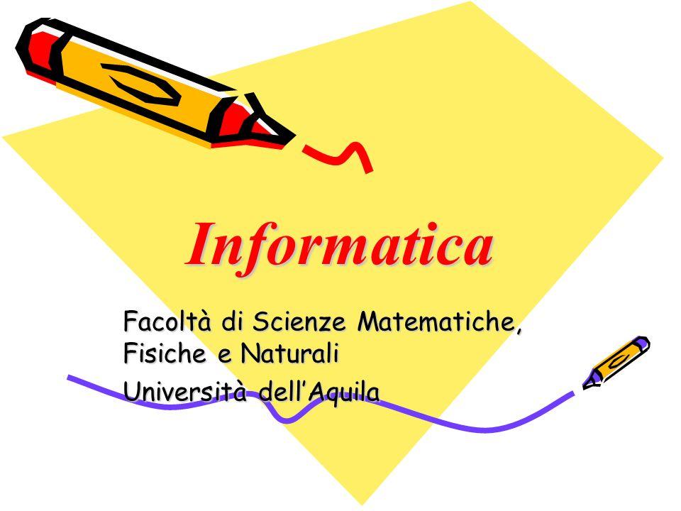 InformaticaInformatica Facoltà di Scienze Matematiche, Fisiche e Naturali Università dellAquila