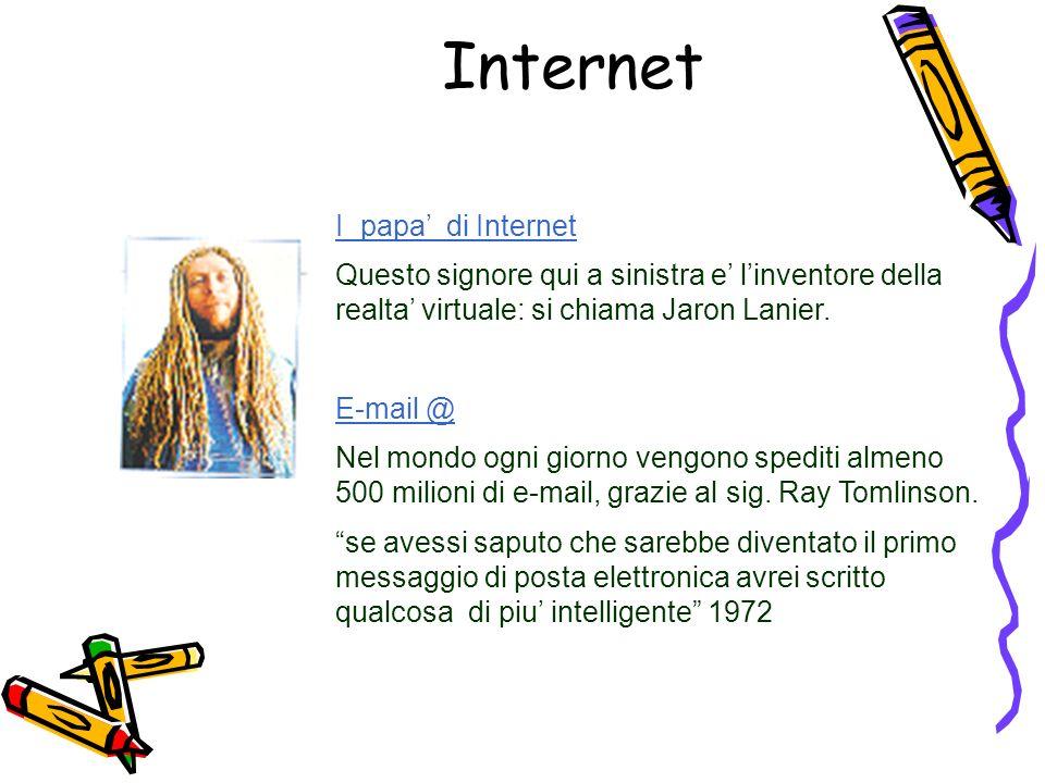 Internet I papa di Internet Questo signore qui a sinistra e linventore della realta virtuale: si chiama Jaron Lanier.