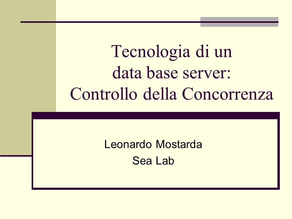 Tecnologia di un data base server: Controllo della Concorrenza Leonardo Mostarda Sea Lab
