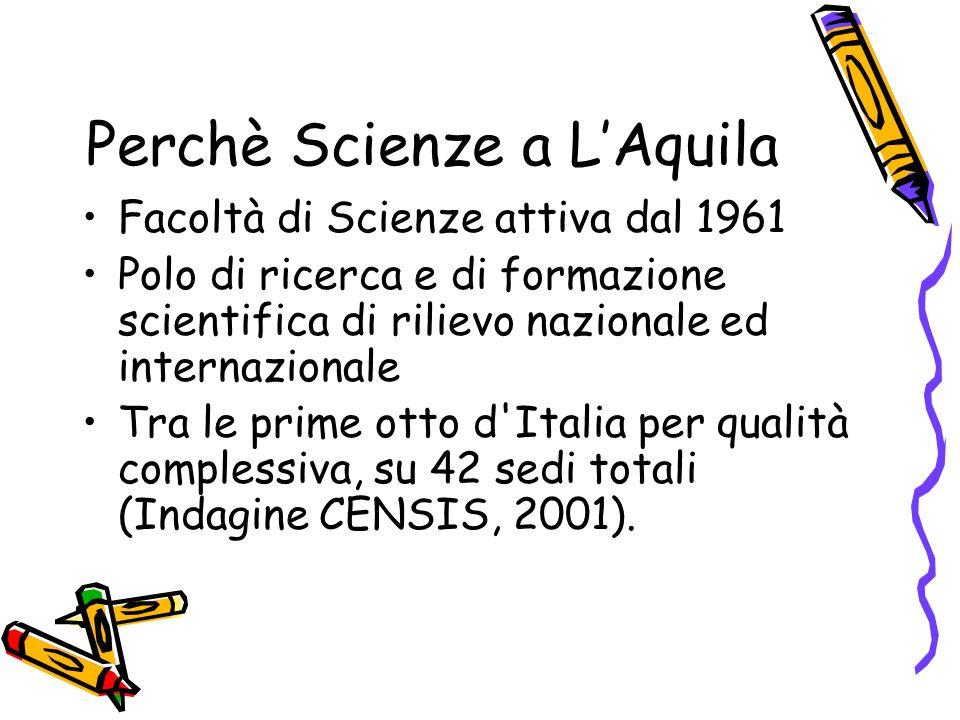 Perchè Scienze a LAquila Facoltà di Scienze attiva dal 1961 Polo di ricerca e di formazione scientifica di rilievo nazionale ed internazionale Tra le