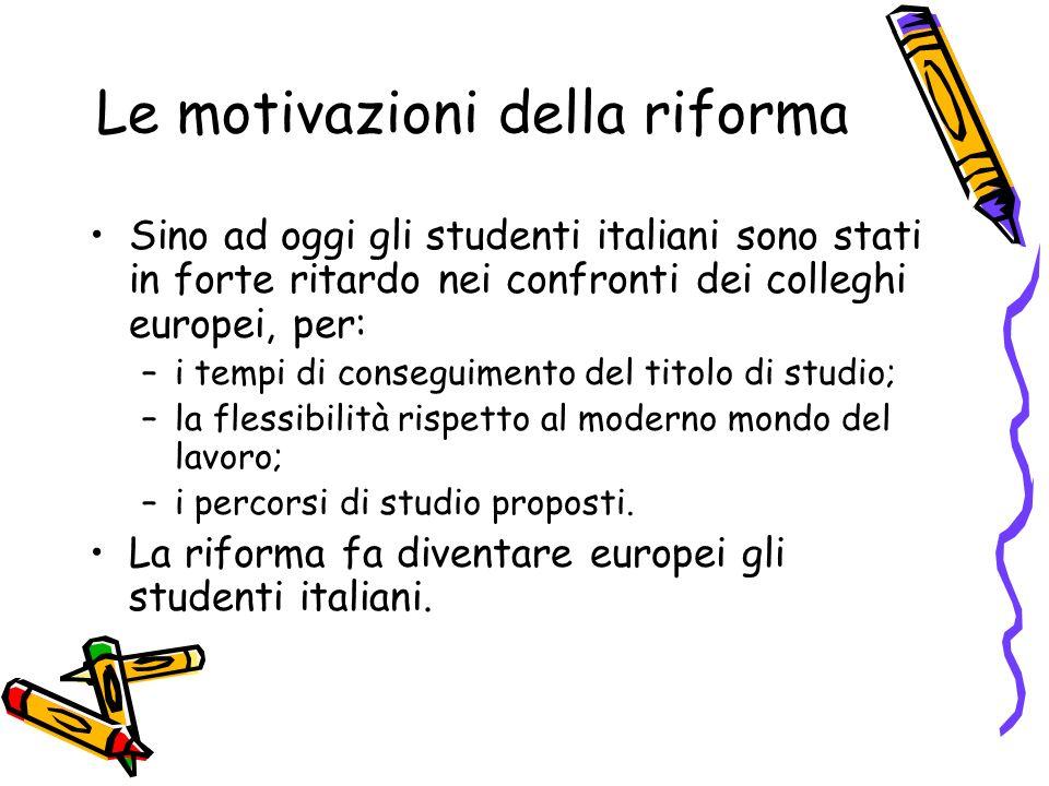 Le motivazioni della riforma Sino ad oggi gli studenti italiani sono stati in forte ritardo nei confronti dei colleghi europei, per: –i tempi di conse