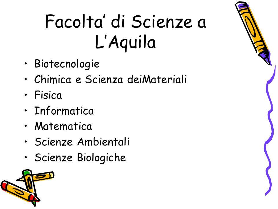 Facolta di Scienze a LAquila Biotecnologie Chimica e Scienza deiMateriali Fisica Informatica Matematica Scienze Ambientali Scienze Biologiche