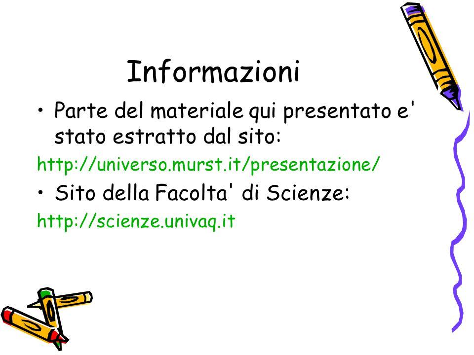 Informazioni Parte del materiale qui presentato e' stato estratto dal sito: http://universo.murst.it/presentazione/ Sito della Facolta' di Scienze: ht