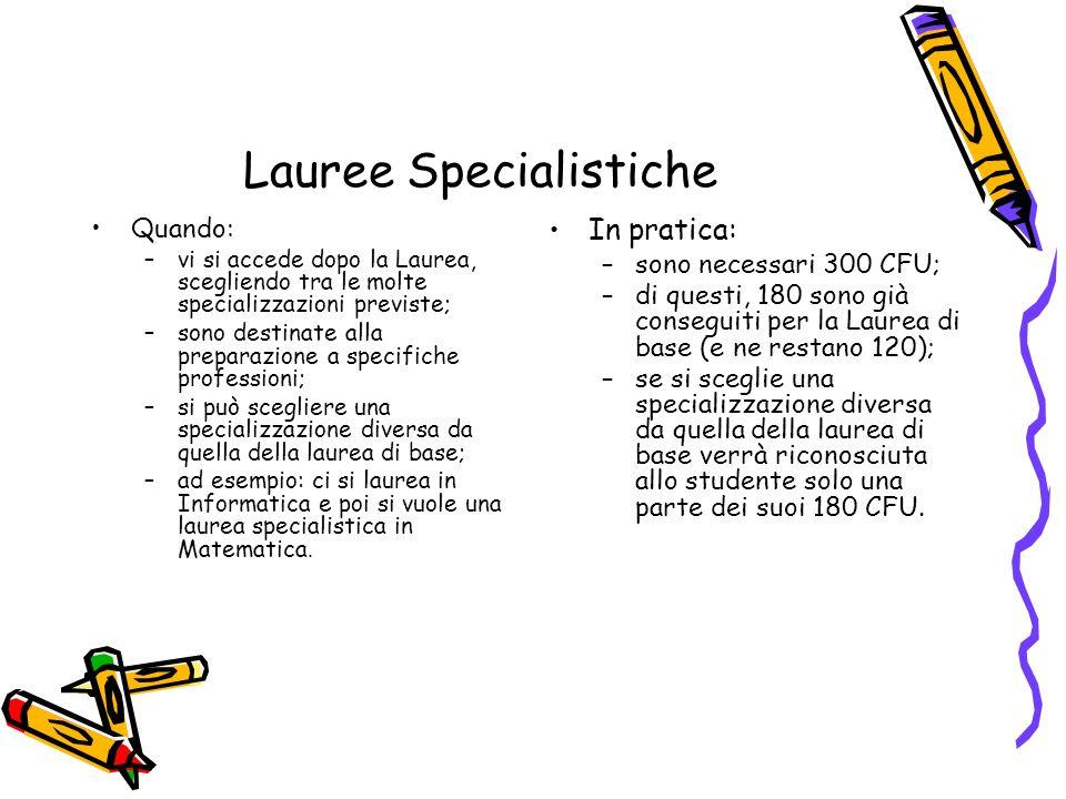 Lauree Specialistiche Quando: –vi si accede dopo la Laurea, scegliendo tra le molte specializzazioni previste; –sono destinate alla preparazione a spe