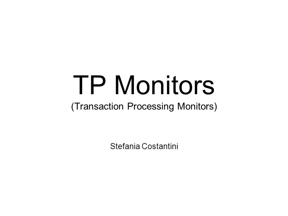 TP Monitors (Transaction Processing Monitors) Stefania Costantini