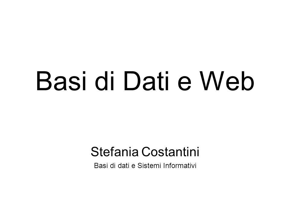 Basi di Dati e Web Stefania Costantini Basi di dati e Sistemi Informativi