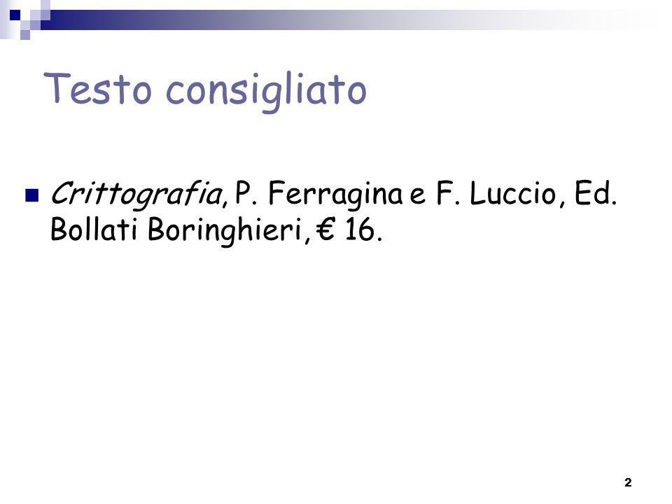 2 Testo consigliato Crittografia, P. Ferragina e F. Luccio, Ed. Bollati Boringhieri, 16.