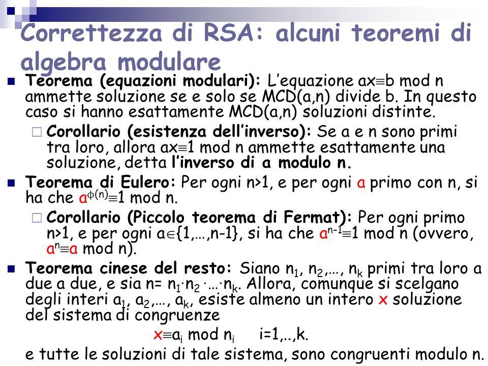 Correttezza di RSA: alcuni teoremi di algebra modulare Teorema (equazioni modulari): Lequazione ax b mod n ammette soluzione se e solo se MCD(a,n) divide b.