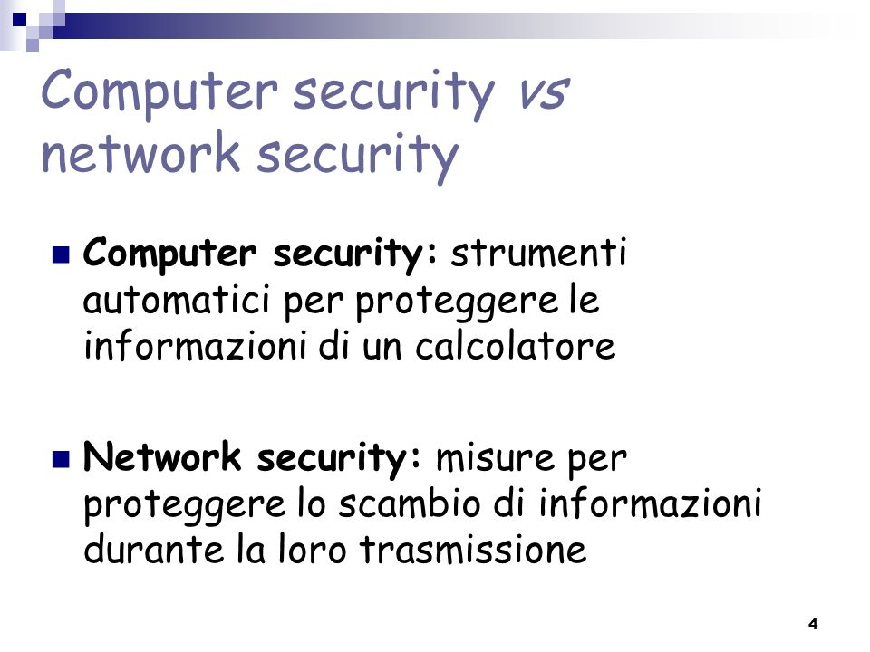 4 Computer security vs network security Computer security: strumenti automatici per proteggere le informazioni di un calcolatore Network security: mis