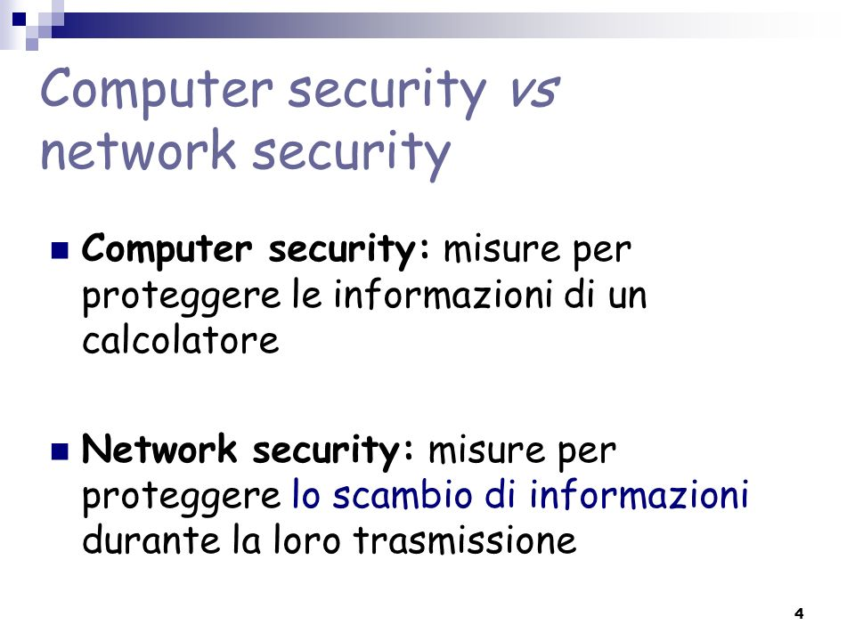 4 Computer security vs network security Computer security: misure per proteggere le informazioni di un calcolatore Network security: misure per proteg