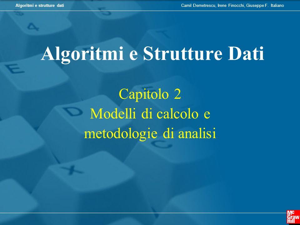 Camil Demetrescu, Irene Finocchi, Giuseppe F. ItalianoAlgoritmi e strutture dati Algoritmi e Strutture Dati Capitolo 2 Modelli di calcolo e metodologi