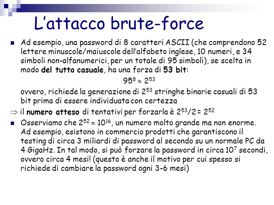 Lattacco brute-force Ad esempio, una password di 8 caratteri ASCII (che comprendono 52 lettere minuscole/maiuscole dellalfabeto inglese, 10 numeri, e