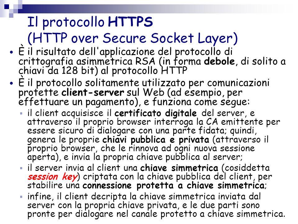 Il protocollo HTTPS (HTTP over Secure Socket Layer) È il risultato dell'applicazione del protocollo di crittografia asimmetrica RSA (in forma debole,