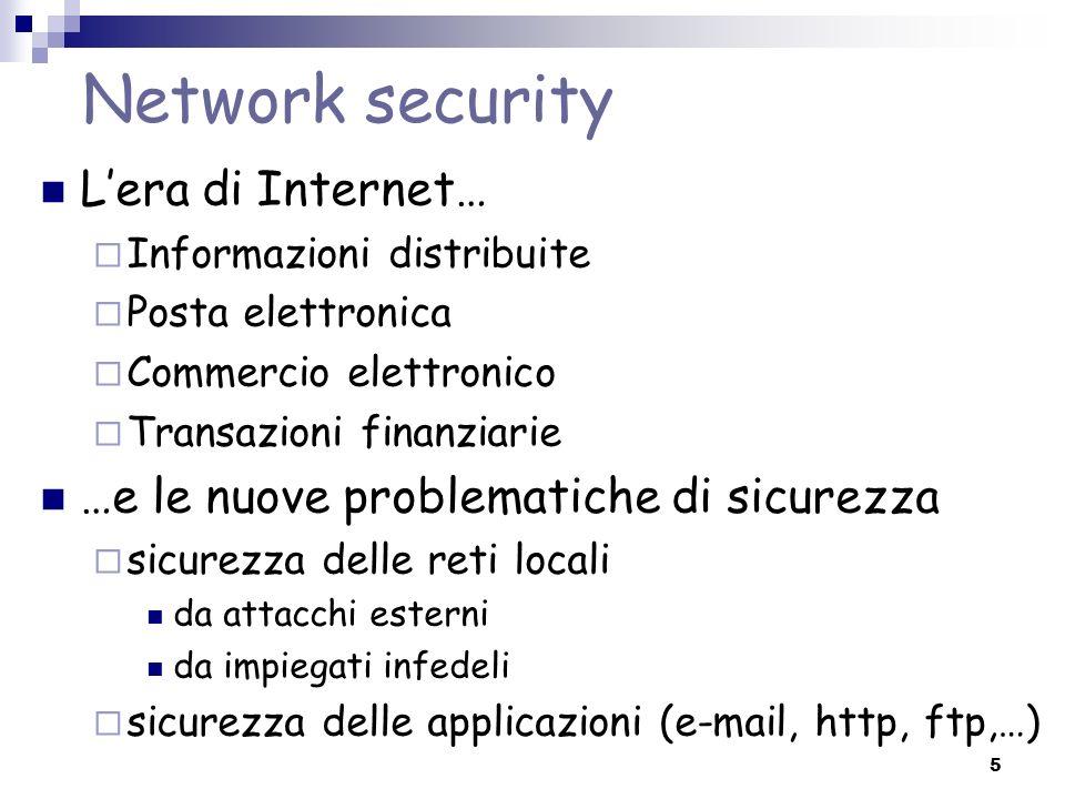 5 Network security Lera di Internet… Informazioni distribuite Posta elettronica Commercio elettronico Transazioni finanziarie …e le nuove problematich
