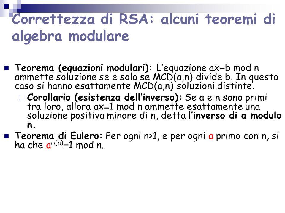 Correttezza di RSA: alcuni teoremi di algebra modulare Teorema (equazioni modulari): Lequazione ax b mod n ammette soluzione se e solo se MCD(a,n) div
