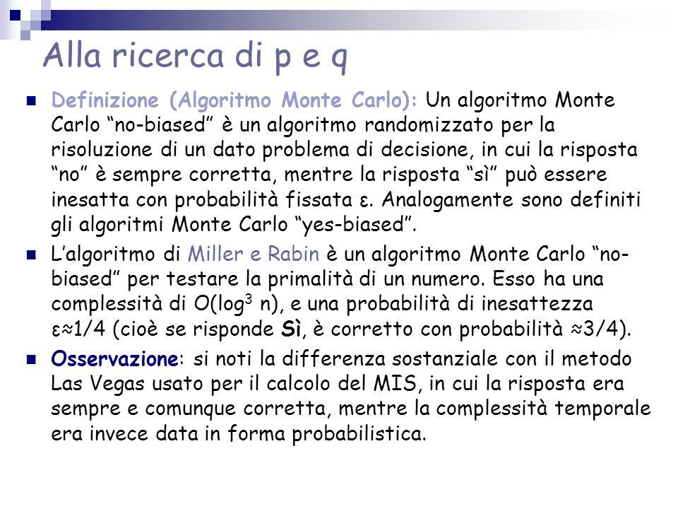 Alla ricerca di p e q Definizione (Algoritmo Monte Carlo): Un algoritmo Monte Carlo no-biased è un algoritmo randomizzato per la risoluzione di un dat
