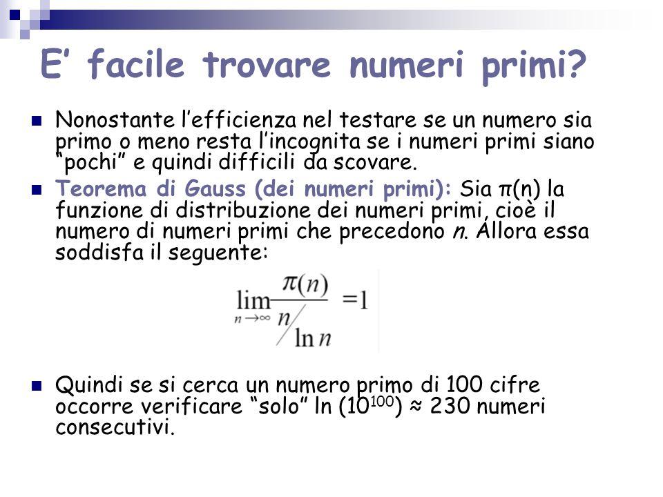 E facile trovare numeri primi? Nonostante lefficienza nel testare se un numero sia primo o meno resta lincognita se i numeri primi siano pochi e quind
