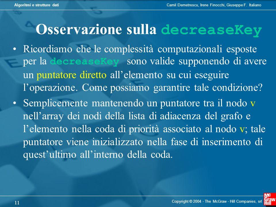 Camil Demetrescu, Irene Finocchi, Giuseppe F. ItalianoAlgoritmi e strutture dati Osservazione sulla decreaseKey Ricordiamo che le complessità computaz